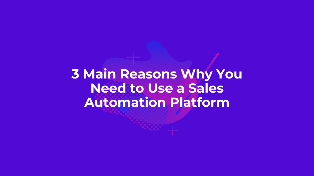 3 Main Reasons To Use Sales Automation